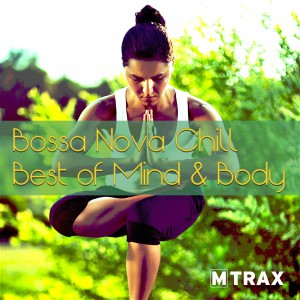 Bossa Nova Chill - The Best of Mind & Body